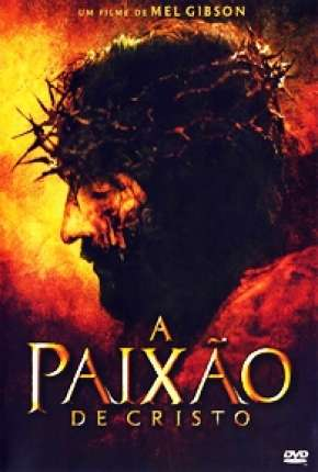 A Paixão de Cristo - The Passion of the Christ
